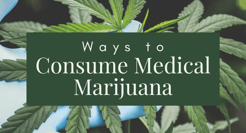 Different Ways to Consume Medical Marijuana (1)