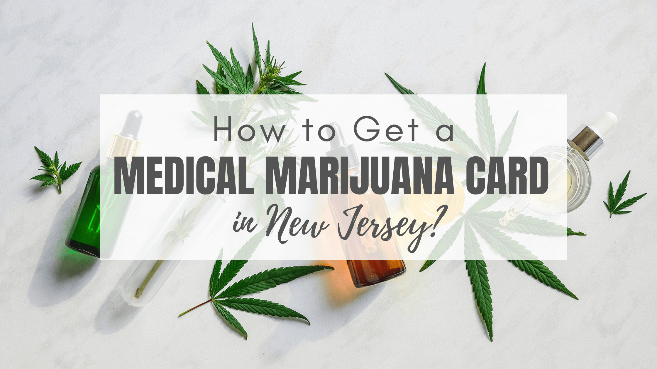 How to Get a Medical Marijuana Card in New Jersey