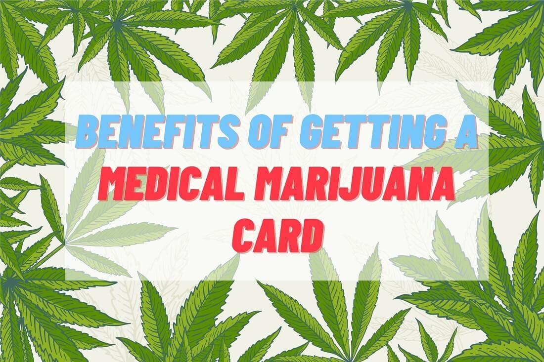 Benefits of Getting a Medical Marijuana Card